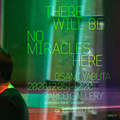 薮田修身 写真展「THERE WILL BE NO MIRACLES HERE」